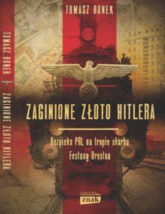 Zaginione złoto Hitlera. Bezpieka PRL na tropie skarbów Festung Breslau. Tomasz Bonek